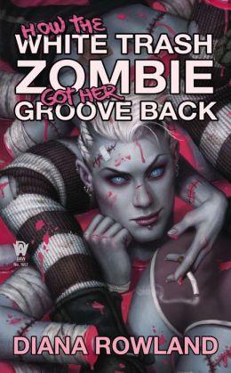 How the White Trash Zombie Got Her Groove Back: A White Trash Zombie Novel