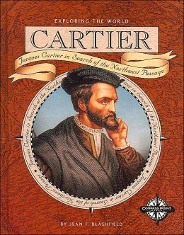 Cartier (Exploring the World): Jacques Cartier in Search of the Northwest Passage