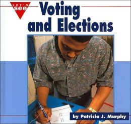 Voting and Elections (Let's See, Our Nation)