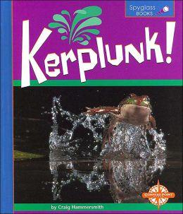 Kerplunk! (Spyglass Books, Life Science)