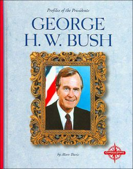 George H. W. Bush (Profiles of the Presidents)
