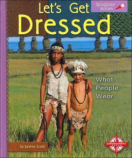 Let's Get Dressed (Spyglass Books, Social Studies): What People Wear