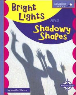 Bright Lights and Shadowy Shapes