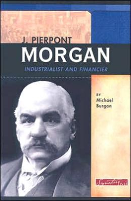 J. Pierpont Morgan: Industrialist and Financier