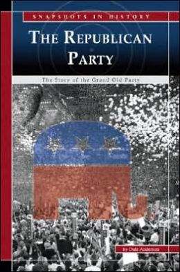 The Republican Party: The Story of the Grand Old Party