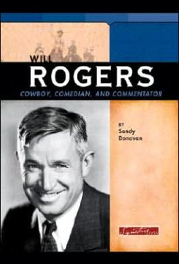 Will Rogers: Cowboy, Comedian, and Commentator