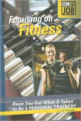 Focusing on Fitness: Have You Got What It Takes to Be a Personal Trainer?