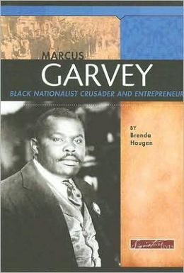 Marcus Garvey: Black Nationalist Crusader and Entrepreneur