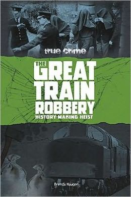 The Great Train Robbery: History-Making Heist