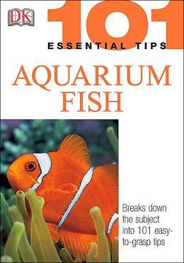 Aquarium Fish (101 Essential Tips Series)