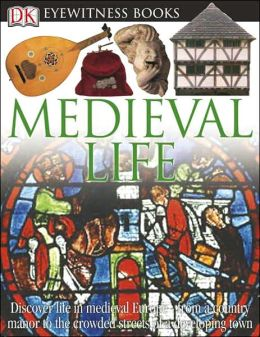 Medieval Life (DK Eyewitness Books Series)