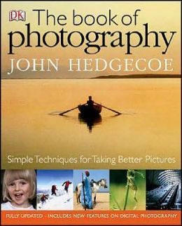 The Book of Photography: Simple Techniques for Taking Better Pictures