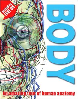 Body: An Amazing Tour of Human Anatomy