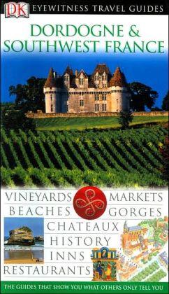 DK Eyewitness Travel Guide: Dordogne and Southwest France