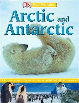 Arctic and Antarctic (DK Eye Wonder Series)