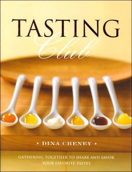 Tasting Club: Gathering Together to Share and Savor Your Favorites Tastes