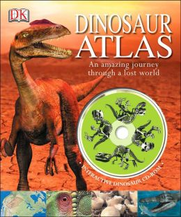 Dinosaur Atlas: An Amazing Journey Through a Lost World John Malam