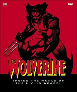 Wolverine: Inside the World of the Living Weapon