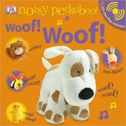 Woof! Woof! (Noisy Peekaboo! Series)