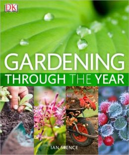 Gardening Through the Year: Your Month-by-Month Guide to What to Do When in the Garden