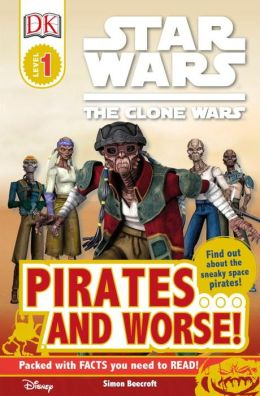 DK Readers: Star Wars: The Clone Wars: Pirates . . . and Worse!