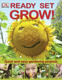 Ready Set Grow!: Quick and Easy Gardening Projects
