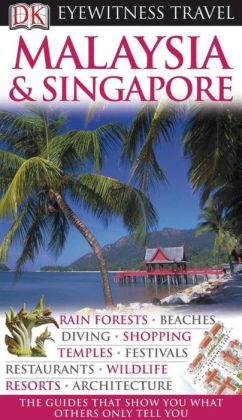 DK Eyewitness Travel Guide: Malaysia and Singapore