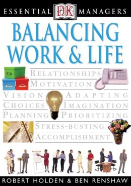 Balancing Work and Life (DK Essential Managers Series)