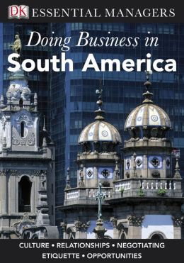 Doing Business in South America (DK Essential Managers Series)