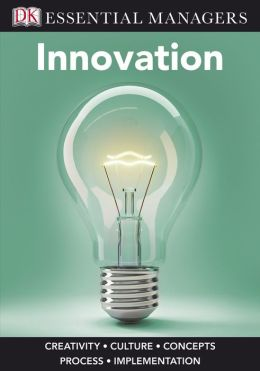 Innovation (DK Essential Managers Series)