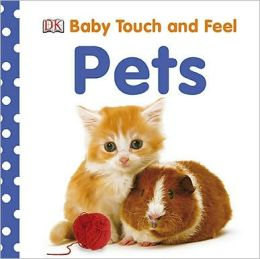Pets: Baby Touch and Feel Series