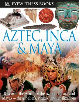 Aztec, Inca and Maya (DK Eyewitness Books Series)