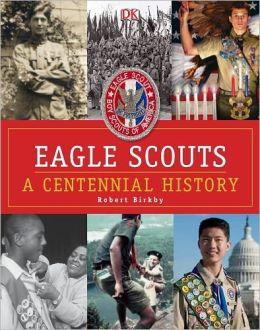 Eagle Scouts: A Centennial History