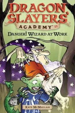 Danger! Wizard at Work (Dragon Slayers' Academy Series #11)