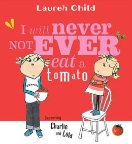 I Will Never Not Ever Eat a Tomato (Charlie and Lola Series)