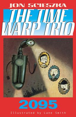 2095 (The Time Warp Trio Series #5)