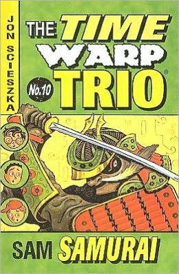 Sam Samurai (The Time Warp Trio Series #10)
