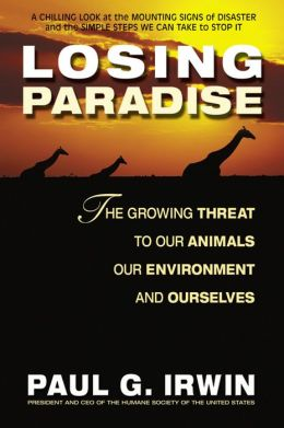 Losing Paradise: The Growing Threat to Our Animals, Our Environment,