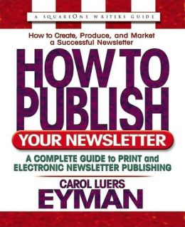 How to Publish Your Newsletter: A Complete Guide to Print and Electronic Newsletter Printing