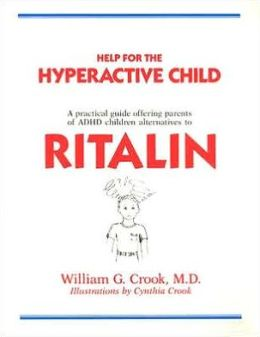 Help for the Hyperactive Child: A Practical Guide Offering Parents of ADHD Children Alternatives to Ritalin