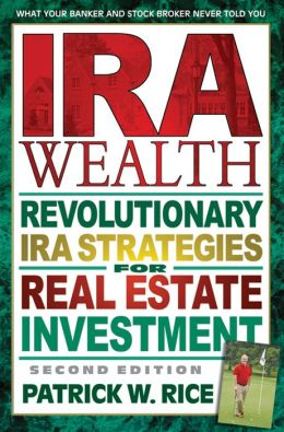 IRA Wealth, Second Edition: Revolutionary IRA Strategies for Real Estate Investment