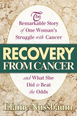 Recovery from Cancer: The Remarkable Story of One Woman?s Struggle with Cancer