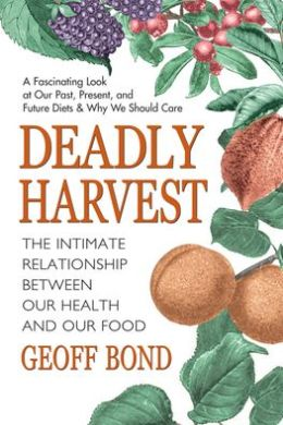 Deadly Harvest: The Intimate Relationship Between Our Health and Our Food