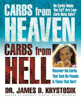Carbs from Heaven, Carbs from Hell: Discover the Carbs That Tack on Pounds & Those That Don?t