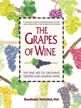 The Grapes of Wine: The Fine Art of Growing Grapes and Making Wine