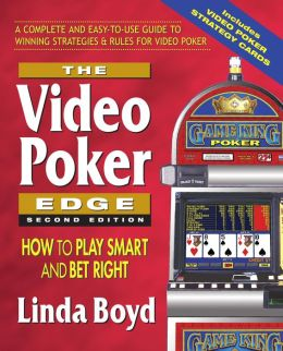 The Video Poker Edge, Second Edition: How to Play Smart and Bet Right