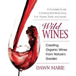 Wild Wines: Creating Organic Wines from Nature's Garden