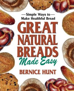 Great Natural Breads Made Easy: Simple Ways to Make Healthful Bread