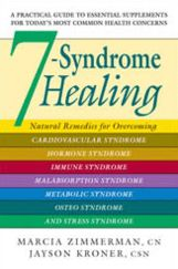 7-Syndrome Healing: Natural Remedies for Overcoming Cardiovascular Syndrome, Hormone Syndrome, Immune Syndrome, Malabsorption Syndrome, Metabolic Syndrome, Osteo Syndrome, and Stress Syndrome