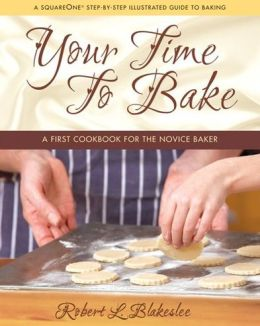 Your Time to Bake: A First Cookbook for the Novice Baker
